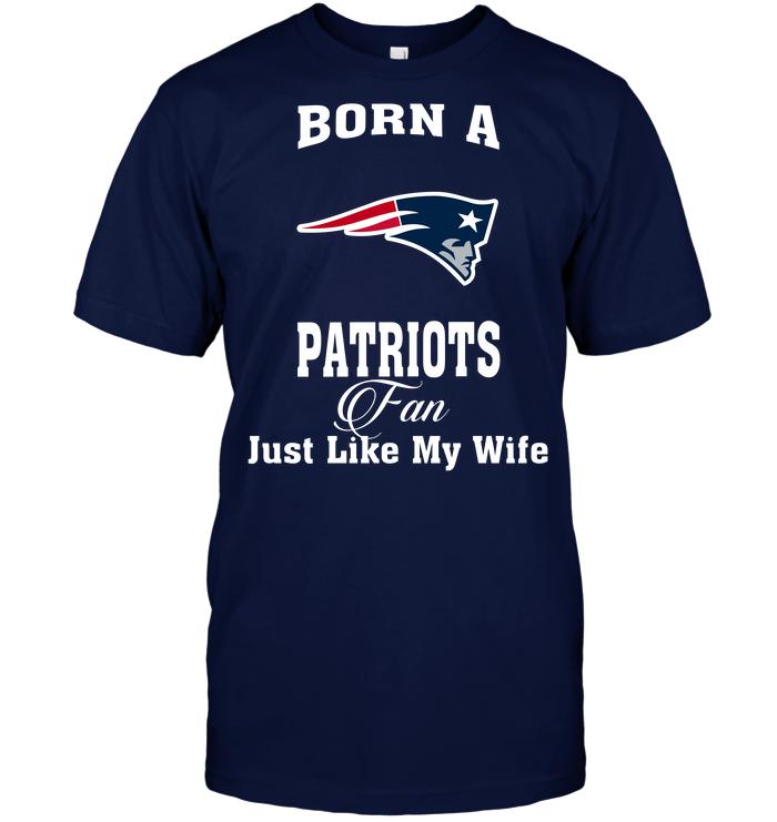 Born A Patriots Fan Just Like My Wife