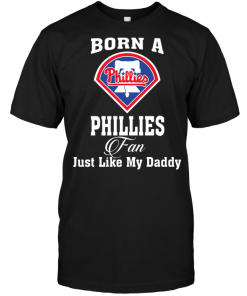 Born A Phillies Fan Just Like My Daddy