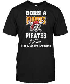 Born A Pirates Fan Just Like My Grandma