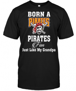 Born A Pirates Fan Just Like My Grandpa