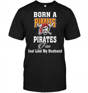 Born A Pirates Fan Just Like My Husband