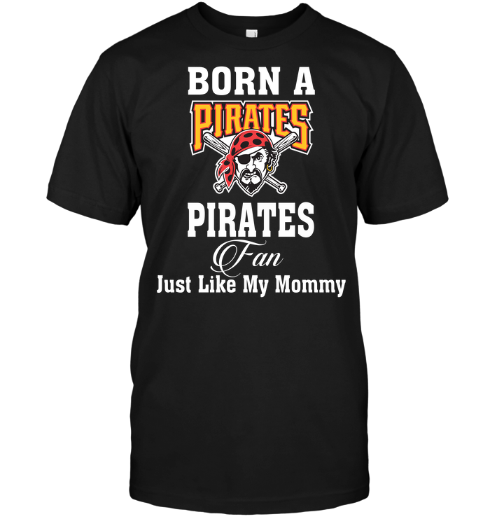Born A Pirates Fan Just Like My Mommy