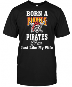 Born A Pirates Fan Just Like My Wife