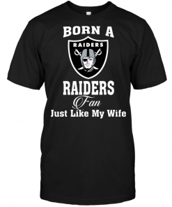 Born A Raiders Fan Just Like My Wife