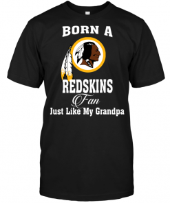 Born A Redskins Fan Just Like My Grandpa
