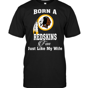 Born A Redskins Fan Just Like My Wife