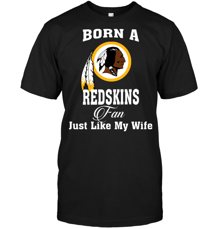 Born A Redskins Fan Just Like My Wife