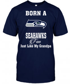 Born A Seahawks Fan Just Like My Grandpa