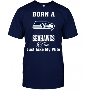 Born A Seahawks Fan Just Like My Wife