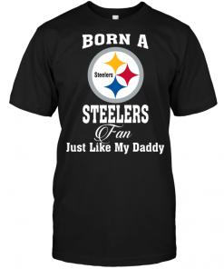 Born A Steelers Fan Just Like My Daddy