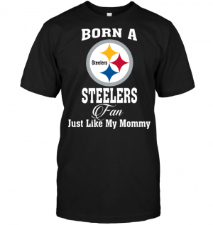 Born A Steelers Fan Just Like My Mommy