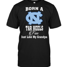 Born A Tar Heels Fan Just Like My Grandpa
