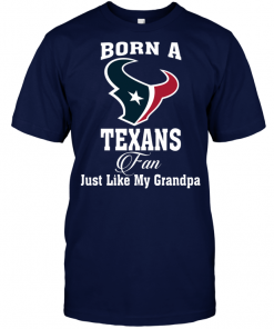 Born A Texans Fan Just Like My Grandpa
