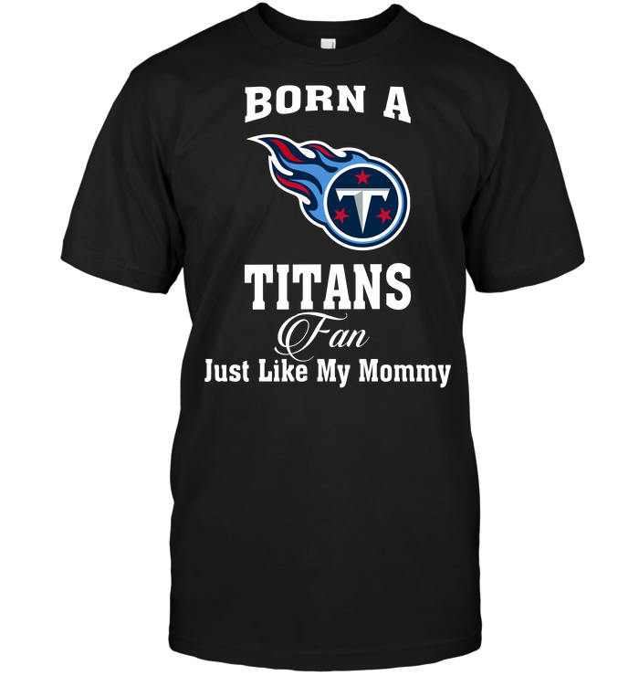 Born A Titans Fan Just Like My Mommy