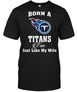 Born A Titans Fan Just Like My Wife