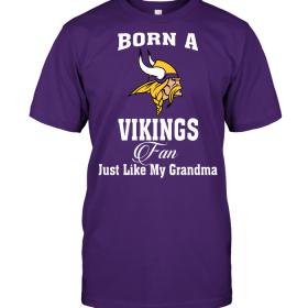 Born A Vikings Fan Just Like My Grandma