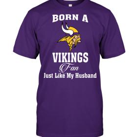 Born A Vikings Fan Just Like My Husband