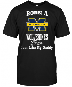 Born A Wolverines Fan Just Like My Daddy