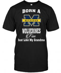 Born A Wolverines Fan Just Like My Grandma
