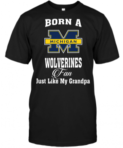 Born A Wolverines Fan Just Like My Grandpa