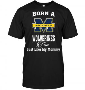 Born A Wolverines Fan Just Like My Mommy