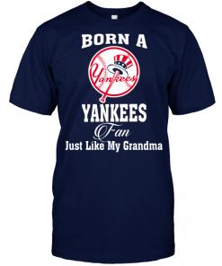 Born A Yankees Fan Just Like My Grandma