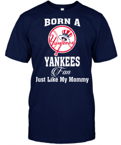 Born A Yankees Fan Just Like My Mommy
