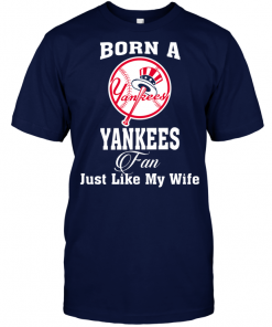 Born A Yankees Fan Just Like My Wife