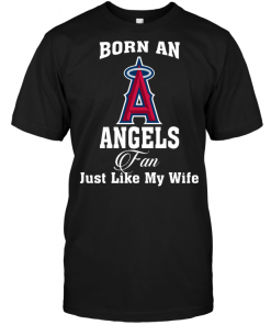 Born An Angels Fan Just Like My Wife