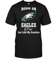 Born An Eagles Fan Just Like My Grandma
