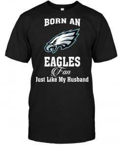Born An Eagles Fan Just Like My Husband