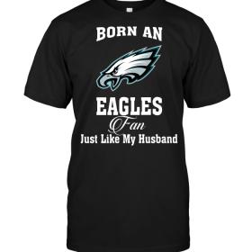Born An Eagles Fan Just Like My Husband
