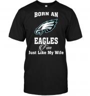 Born An Eagles Fan Just Like My Wife