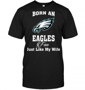 Born An Eagles Fan Just Like My Wife