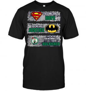 Boston Celtics: Superman Means hope Batman Means Justice This Means You're About To Get Your Ass Kicked