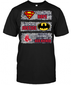Boston Red Sox: Superman Means hope Batman Means Justice This Means You're About To Get Your Ass Kicked