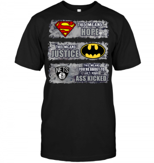 Brooklyn Nets: Superman Means hope Batman Means Justice This Means You're About To Get Your Ass Kicked