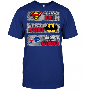Buffalo Bills: Superman Means hope Batman Means Justice This Means You're About To Get Your Ass Kicked