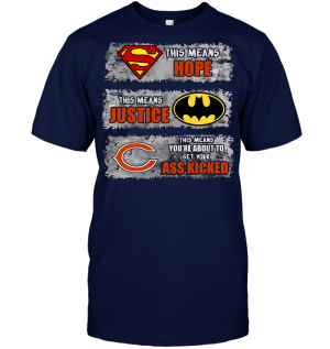 Chicago Bears: Superman Means hope Batman Means Justice This Means You're About To Get Your Ass Kicked