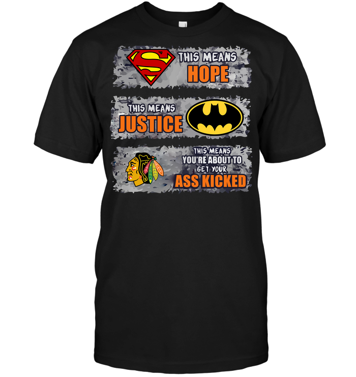 Chicago Blackhawks: Superman Means hope Batman Means Justice This Means You're About To Get Your Ass Kicked