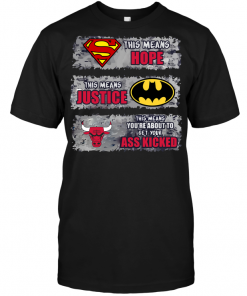 Chicago Bulls: Superman Means hope Batman Means Justice This Means You're About To Get Your Ass Kicked
