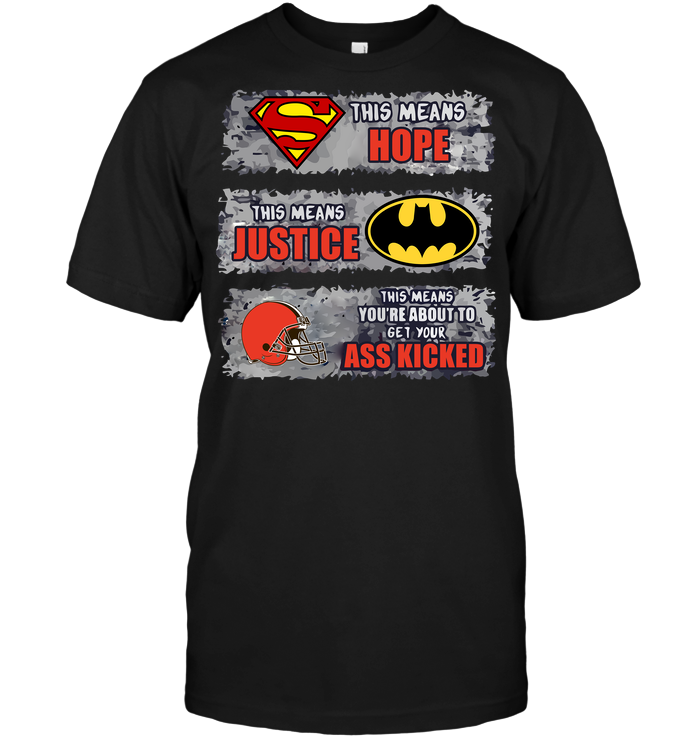 Cleveland Browns: Superman Means hope Batman Means Justice This Means You're About To Get Your Ass Kicked