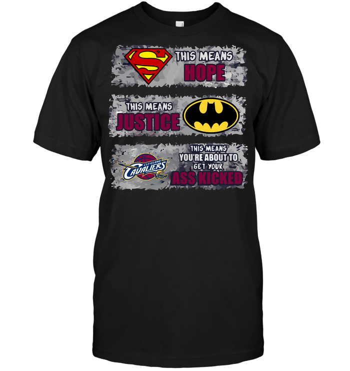 Cleveland Cavaliers: Superman Means hope Batman Means Justice This Means You're About To Get Your Ass Kicked