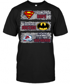 Colorado Avalanche: Superman Means hope Batman Means Justice This Means You're About To Get Your Ass Kicked