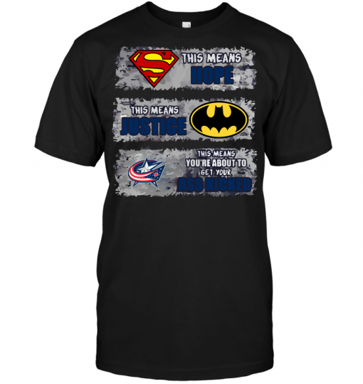 Columbus Blue Jackets: Superman Means hope Batman Means Justice This Means You're About To Get Your Ass Kicked