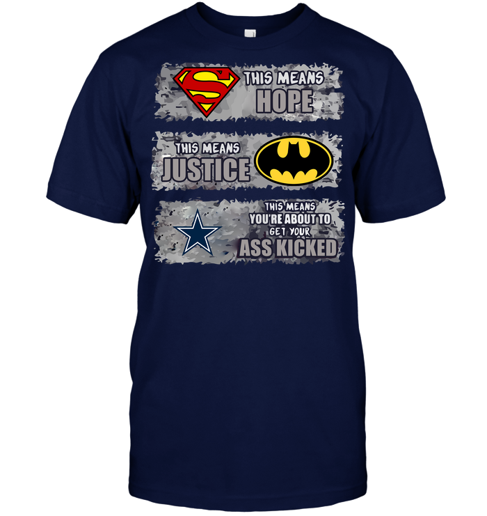 Dallas Cowboys: Superman Means hope Batman Means Justice This Means You're About To Get Your Ass Kicked