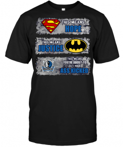 Dallas Mavericks: Superman Means hope Batman Means Justice This Means You're About To Get Your Ass Kicked