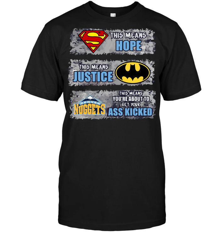 Denver Nuggets: Superman Means hope Batman Means Justice This Means You're About To Get Your Ass Kicked