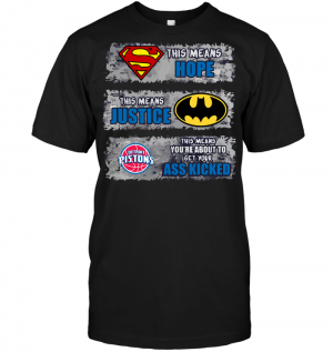 Detroit Pistons: Superman Means hope Batman Means Justice This Means You're About To Get Your Ass Kicked