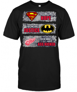 Detroit Red Wings: Superman Means hope Batman Means Justice This Means You're About To Get Your Ass Kicked